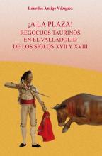 ¡A la plaza! Regocijos taurinos en el Valladolid de los siglos XVII y XVIII